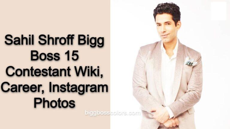 Sahil Shroff Bigg Boss 15 Contestant Wiki, Career, Instagram Photos